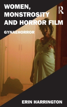 Women, Monstrosity and Horror Film : Gynaehorror, Hardback Book