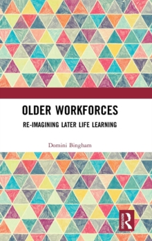 Older Workforces : Re-imagining Later Life Learning, Hardback Book