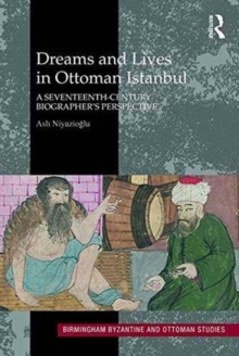 Dreams and Lives in Ottoman Istanbul : A Seventeenth-Century Biographer's Perspective, Hardback Book