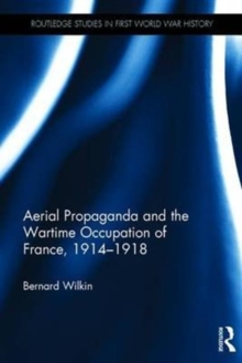Aerial Propaganda and the Wartime Occupation of France, 1914-18, Hardback Book