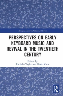 Perspectives on Early Keyboard Music and Revival in the Twentieth Century, Hardback Book