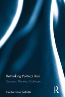 Rethinking Political Risk : Concepts, Theories, Challenges, Hardback Book
