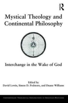 Mystical Theology and Continental Philosophy : Interchange in the Wake of God, Hardback Book