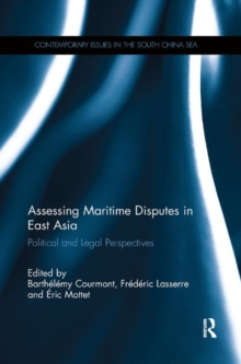 Assessing Maritime Disputes in East Asia : Political and Legal Perspectives, Hardback Book