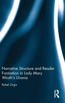 Narrative Structure and Reader Formation in Lady Mary Wroth's Urania, Hardback Book