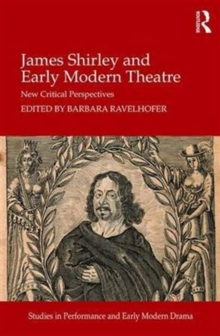James Shirley and Early Modern Theatre : New Critical Perspectives, Hardback Book