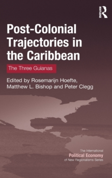 Post-Colonial Trajectories in the Caribbean : The Three Guianas, Hardback Book