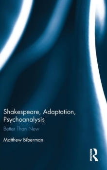 Shakespeare, Adaptation, Psychoanalysis : Better Than New, Hardback Book