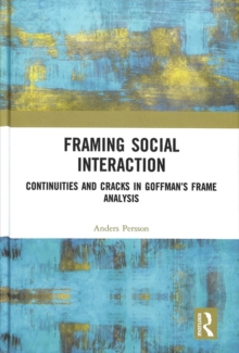 Framing Social Interaction : Continuities and Cracks in Goffman's Frame Analysis, Hardback Book