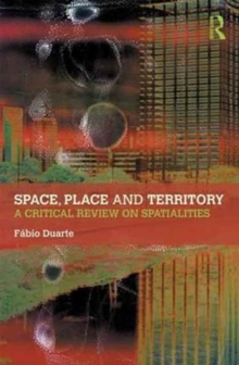 Space, Place and Territory : A Critical Review on Spatialities, Hardback Book
