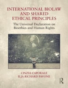 International Biolaw and Shared Ethical Principles : The Universal Declaration on Bioethics and Human Rights, Hardback Book