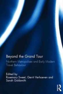 Beyond the Grand Tour : Northern Metropolises and Early Modern Travel Behaviour, Hardback Book