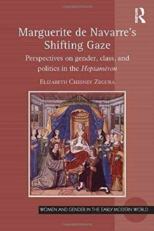 Marguerite de Navarre's Shifting Gaze : Perspectives on Gender, Class, and Politics in the Heptameron, Hardback Book