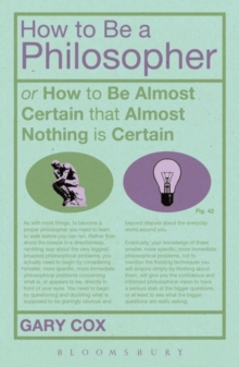 How To Be A Philosopher : or How to Be Almost Certain that Almost Nothing is Certain, Paperback Book