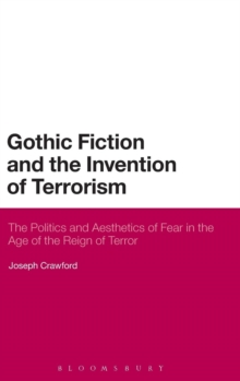 Gothic Fiction and the Invention of Terrorism : The Politics and Aesthetics of Fear in the Age of the Reign of Terror, Hardback Book