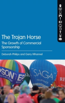 The Trojan Horse : The Growth of Commercial Sponsorship, Hardback Book