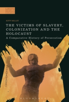 The Victims of Slavery, Colonization and the Holocaust : A Comparative History of Persecution, Paperback / softback Book