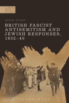 British Fascist Antisemitism and Jewish Responses, 1932-40, Hardback Book