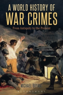 A World History of War Crimes : From Antiquity to the Present, Paperback Book