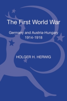 The First World War : Germany and Austria-Hungary 1914-1918, Hardback Book