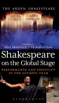 Shakespeare on the Global Stage : Performance and Festivity in the Olympic Year, Hardback Book