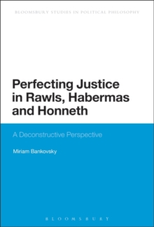 Perfecting Justice in Rawls, Habermas and Honneth : A Deconstructive Perspective, Paperback / softback Book