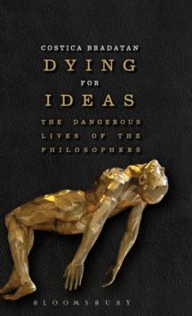 Dying for Ideas : The Dangerous Lives of the Philosophers, Hardback Book