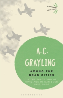 Among the Dead Cities : Is the Targeting of Civilians in War Ever Justified?, Paperback / softback Book