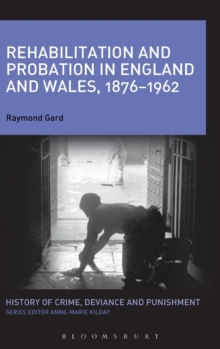 Rehabilitation and Probation in England and Wales, 1876-1962, Hardback Book
