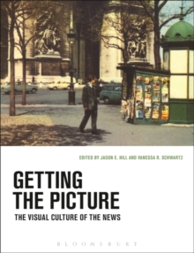 Getting the Picture : The Visual Culture of the News, Paperback / softback Book