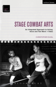 Stage Combat Arts : An Integrated Approach to Acting, Voice and Text Work + Video, Paperback Book