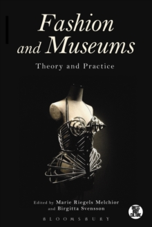 Fashion and Museums : Theory and Practice, Paperback Book