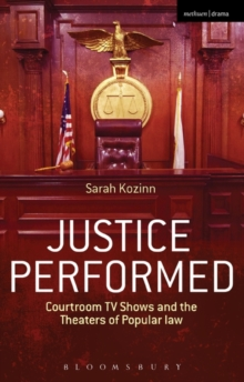 Justice Performed : Courtroom TV Shows and the Theaters of Popular Law, Paperback / softback Book