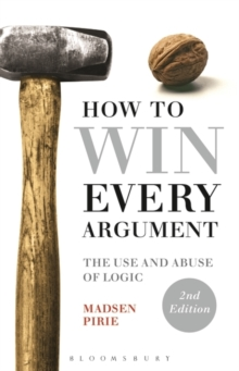 How to Win Every Argument : The Use and Abuse of Logic, Paperback / softback Book