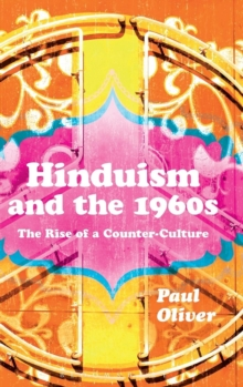 Hinduism and the 1960s : The Rise of a Counter-Culture, Hardback Book
