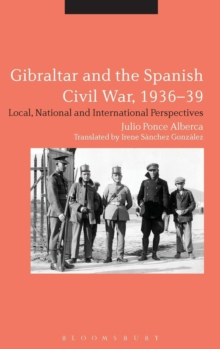 Gibraltar and the Spanish Civil War, 1936-39 : Local, National and International Perspectives, Hardback Book