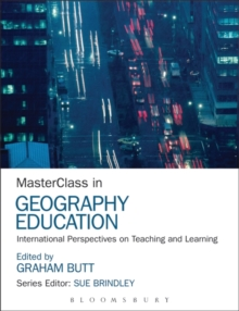 Masterclass in Geography Education : Transforming Teaching and Learning, Hardback Book