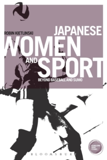 Japanese Women and Sport : Beyond Baseball and Sumo, Paperback / softback Book