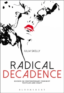 Radical Decadence : Excess in Contemporary Feminist Textiles and Craft, Hardback Book