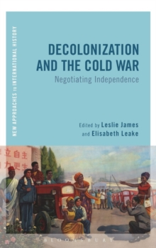Decolonization and the Cold War : Negotiating Independence, Hardback Book