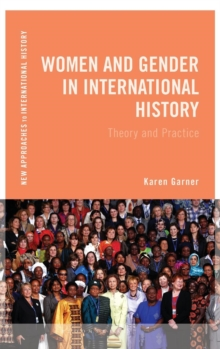 Women and Gender in International History : Theory and Practice, Hardback Book