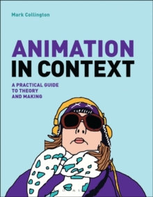 Animation in Context : A Practical Guide to Theory and Making, Paperback Book