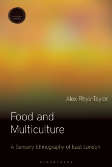 Food and Multiculture : A Sensory Ethnography of East London, Paperback / softback Book