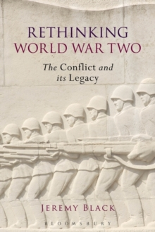 Rethinking World War Two : The Conflict and its Legacy, Paperback / softback Book