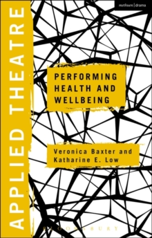 Applied Theatre: Performing Health and Wellbeing, Paperback / softback Book