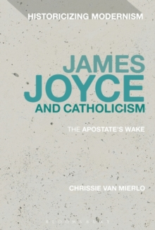 James Joyce and Catholicism : The Apostate's Wake, Hardback Book