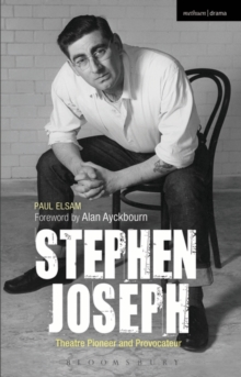 Stephen Joseph: Theatre Pioneer and Provocateur, Paperback / softback Book