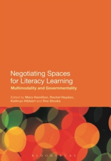 Negotiating Spaces for Literacy Learning : Multimodality and Governmentality, Paperback / softback Book