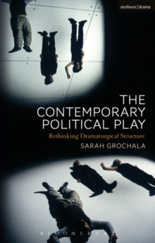 The Contemporary Political Play : Rethinking Dramaturgical Structure, Hardback Book