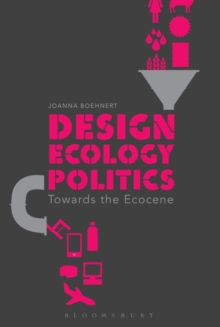 Design, Ecology, Politics : Towards the Ecocene, Paperback / softback Book